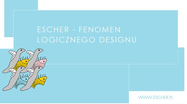 Escher - fenomen logicznego designu